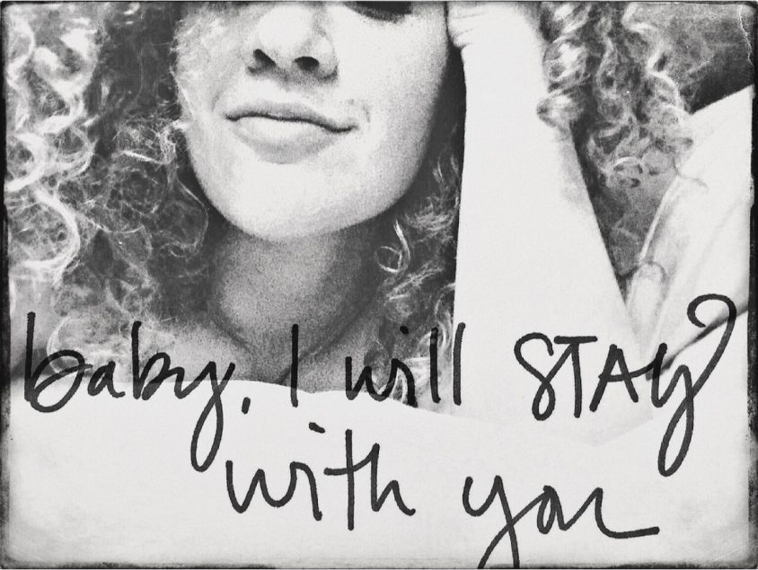 Baby I will stay with you.