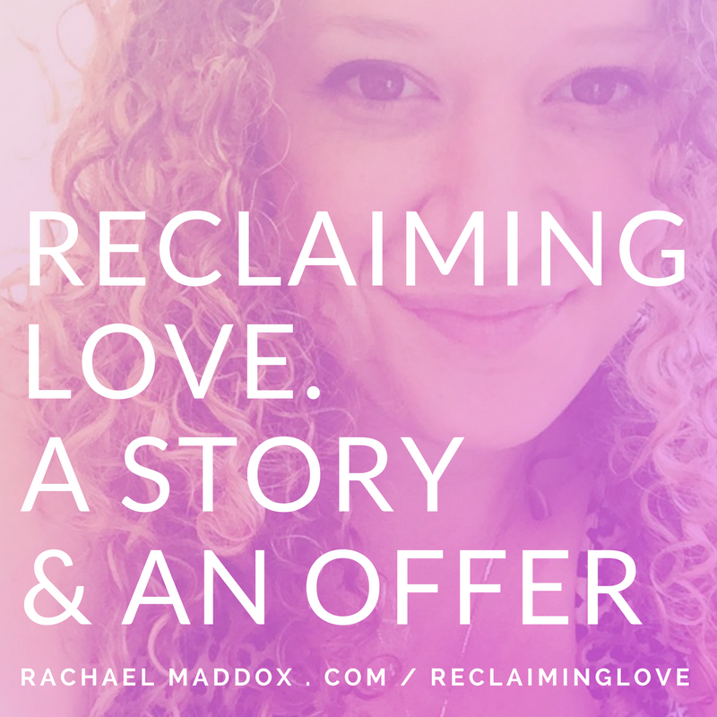 Reclaiming Love. A story and and offer